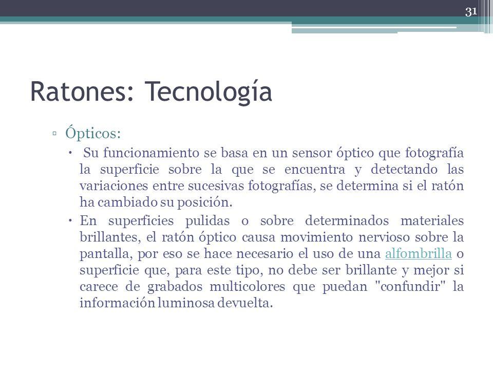 Ratones: Tecnología Ópticos: Su funcionamiento se basa en un sensor óptico que fotografía la superficie sobre la que se encuentra y detectando las var