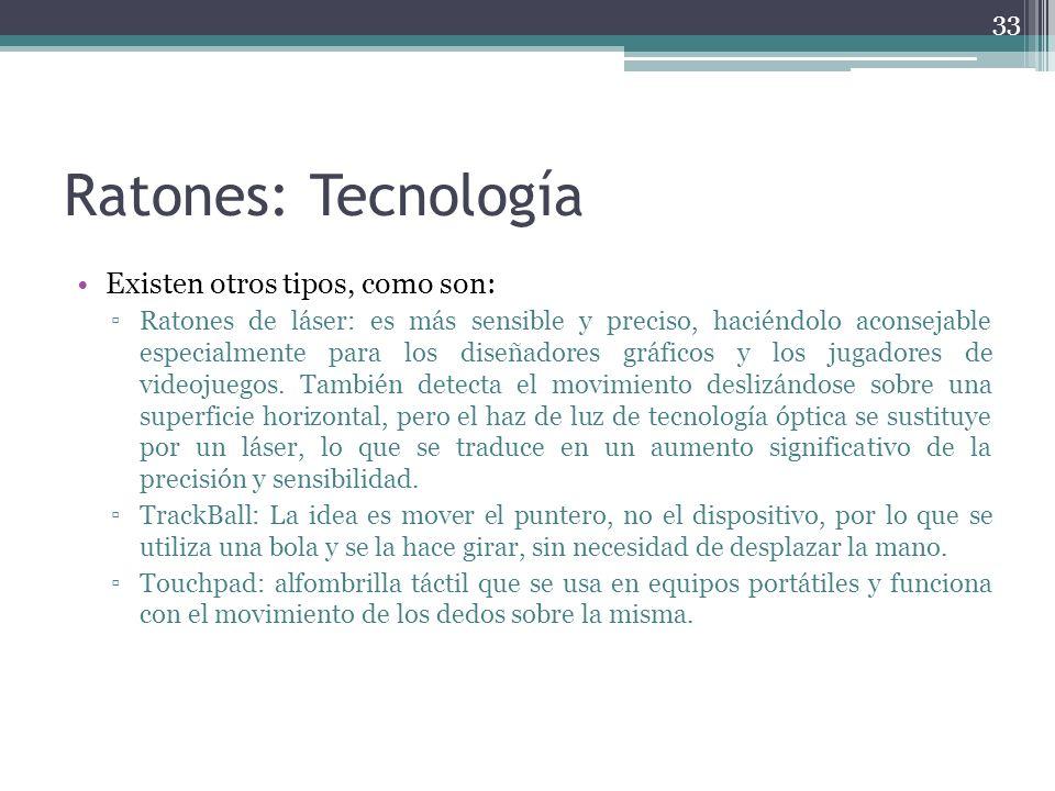 Ratones: Tecnología Existen otros tipos, como son: Ratones de láser: es más sensible y preciso, haciéndolo aconsejable especialmente para los diseñado