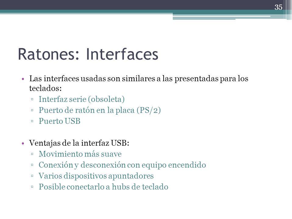 Ratones: Interfaces Las interfaces usadas son similares a las presentadas para los teclados: Interfaz serie (obsoleta) Puerto de ratón en la placa (PS