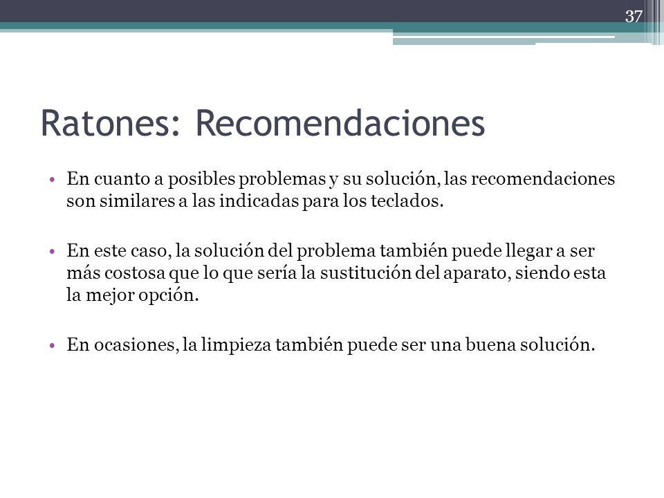 Ratones: Recomendaciones En cuanto a posibles problemas y su solución, las recomendaciones son similares a las indicadas para los teclados. En este ca
