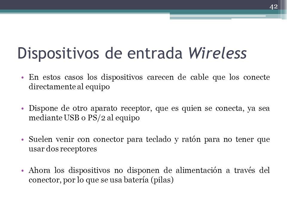 Dispositivos de entrada Wireless En estos casos los dispositivos carecen de cable que los conecte directamente al equipo Dispone de otro aparato recep