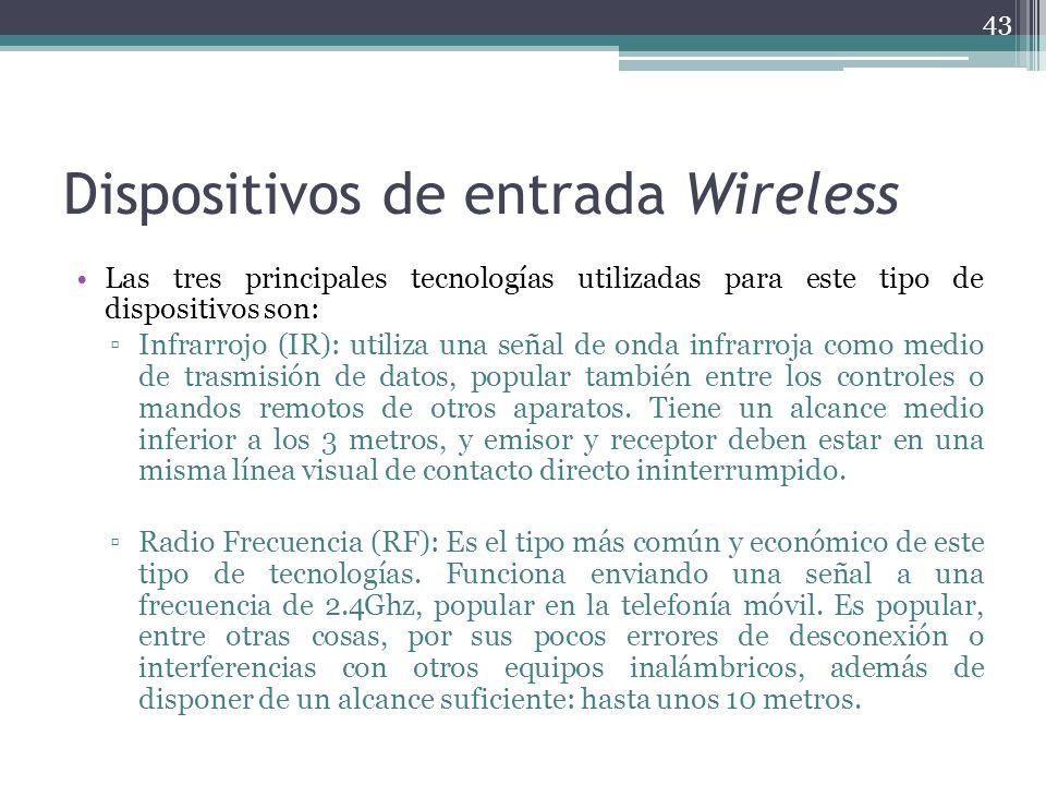 Dispositivos de entrada Wireless Las tres principales tecnologías utilizadas para este tipo de dispositivos son: Infrarrojo (IR): utiliza una señal de