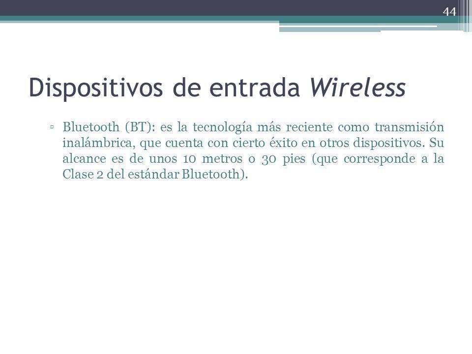 Dispositivos de entrada Wireless Bluetooth (BT): es la tecnología más reciente como transmisión inalámbrica, que cuenta con cierto éxito en otros disp