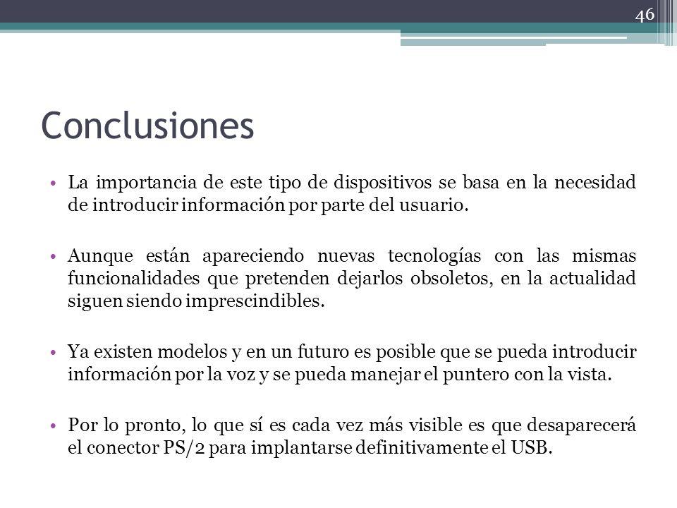 Conclusiones La importancia de este tipo de dispositivos se basa en la necesidad de introducir información por parte del usuario. Aunque están apareci