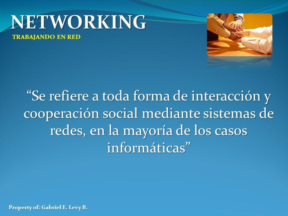 TRABAJANDO EN RED Property of: Gabriel E. Levy B. Se refiere a toda forma de interacción y cooperación social mediante sistemas de redes, en la mayorí