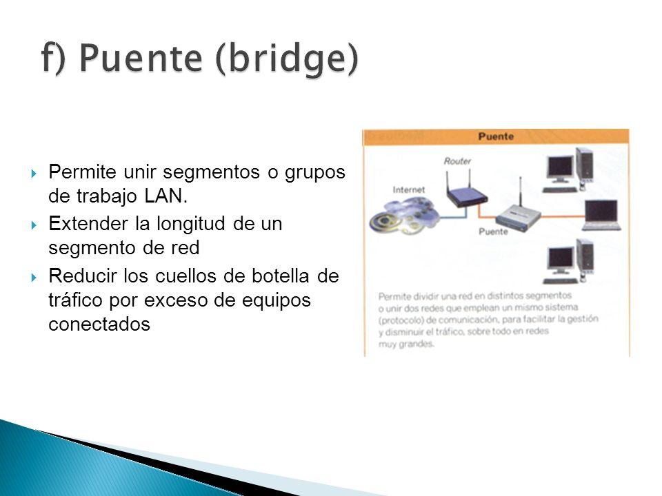Permite unir segmentos o grupos de trabajo LAN. Extender la longitud de un segmento de red Reducir los cuellos de botella de tráfico por exceso de equ