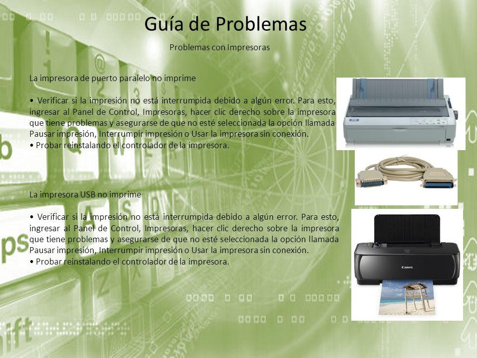 La impresora de puerto paralelo no imprime Verificar si la impresión no está interrumpida debido a algún error. Para esto, ingresar al Panel de Contro