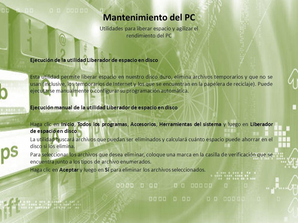 Mantenimiento del PC Ejecución de la utilidad Desfragmentador de disco Cuando Windows guarda archivos en su disco duro, con frecuencia los divide en muchos fragmentos para que quepan en el espacio disponible en el disco.