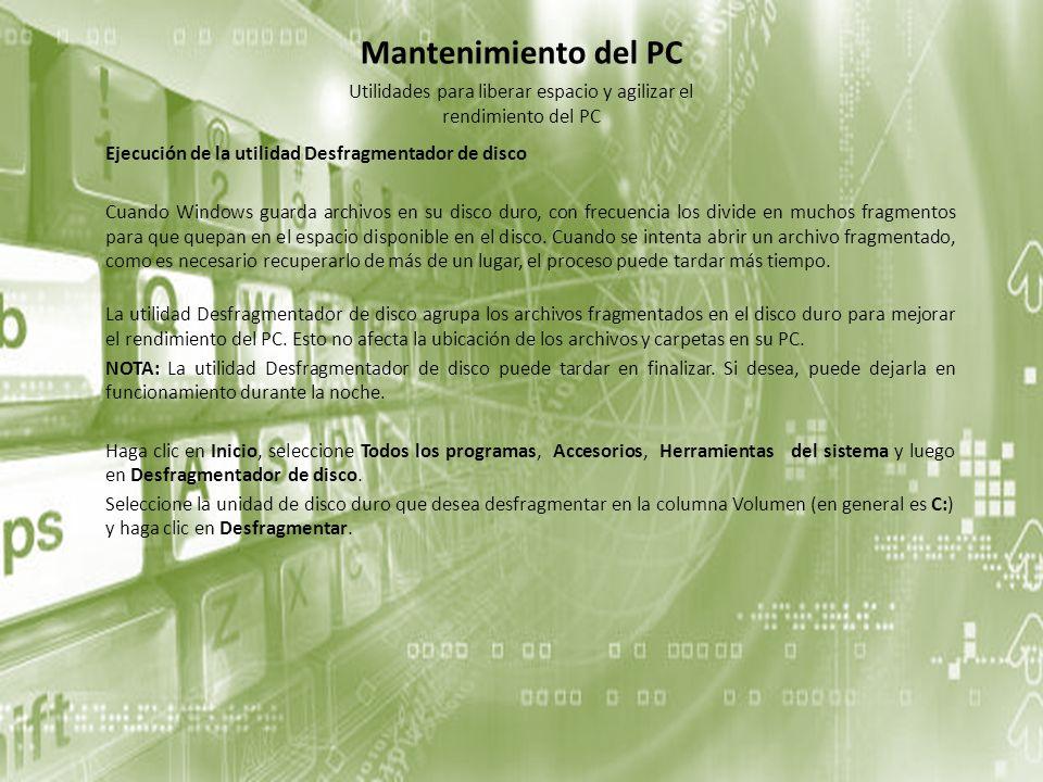 Mantenimiento del PC Ejecución de la utilidad Desfragmentador de disco Cuando Windows guarda archivos en su disco duro, con frecuencia los divide en m
