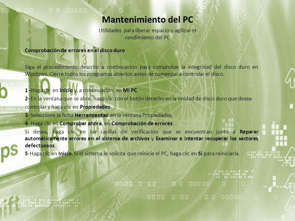 Mantenimiento del PC Comprobación de errores en el disco duro Siga el procedimiento descrito a continuación para comprobar la integridad del disco dur