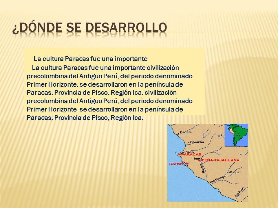 La cultura Paracas fue una importante La cultura Paracas fue una importante civilización precolombina del Antiguo Perú, del periodo denominado Primer Horizonte, se desarrollaron en la península de Paracas, Provincia de Pisco, Región Ica.
