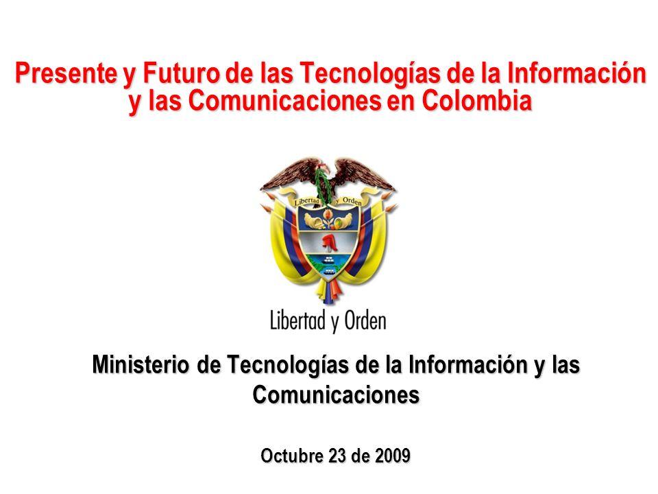 Ministerio de Tecnologías de la Información y las Comunicaciones República de Colombia Presente y Futuro de las Tecnologías de la Información y las Co