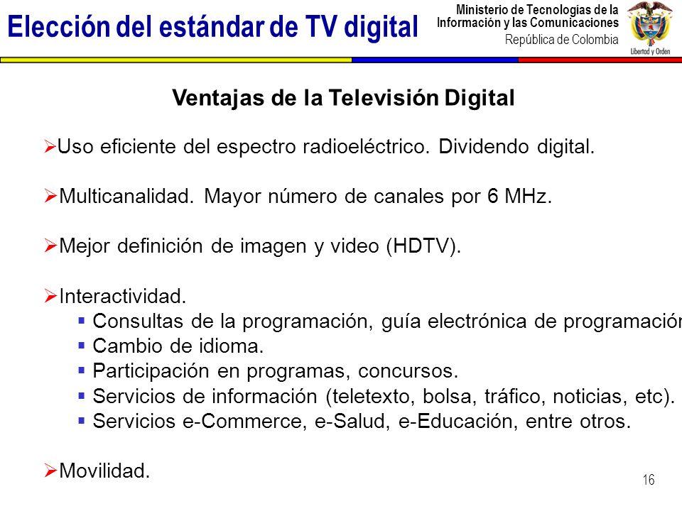 Ministerio de Tecnologías de la Información y las Comunicaciones República de Colombia Elección del estándar de TV digital 16 Uso eficiente del espect