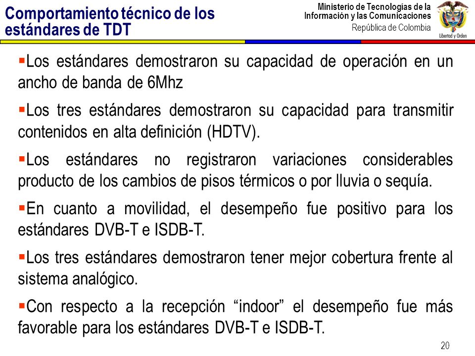 Ministerio de Tecnologías de la Información y las Comunicaciones República de Colombia 20 Los estándares demostraron su capacidad de operación en un a