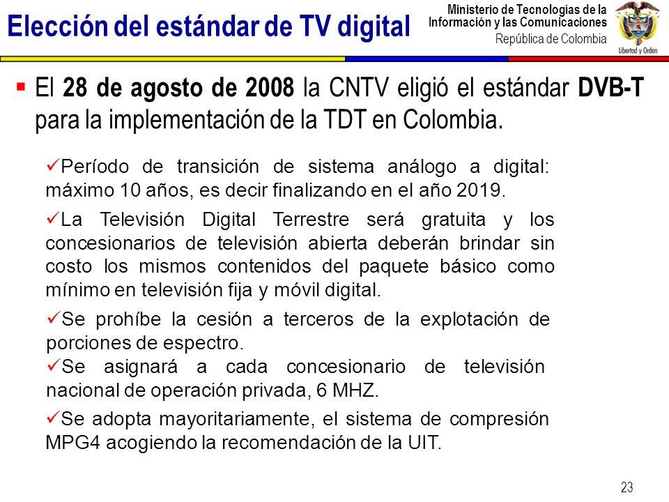Ministerio de Tecnologías de la Información y las Comunicaciones República de Colombia 23 El 28 de agosto de 2008 la CNTV eligió el estándar DVB-T par