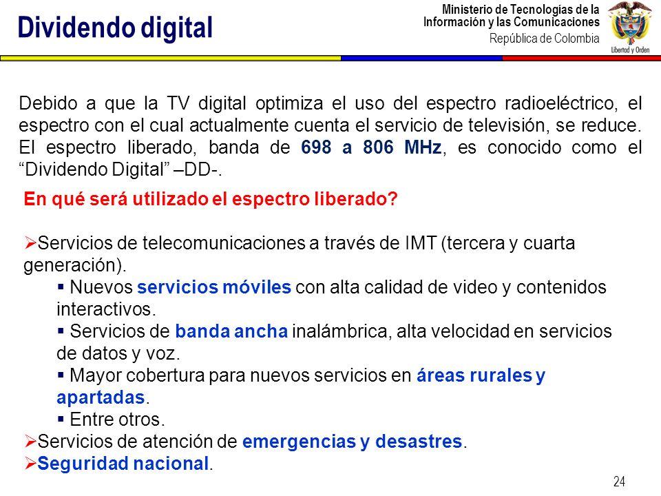 Ministerio de Tecnologías de la Información y las Comunicaciones República de Colombia 24 Dividendo digital Debido a que la TV digital optimiza el uso