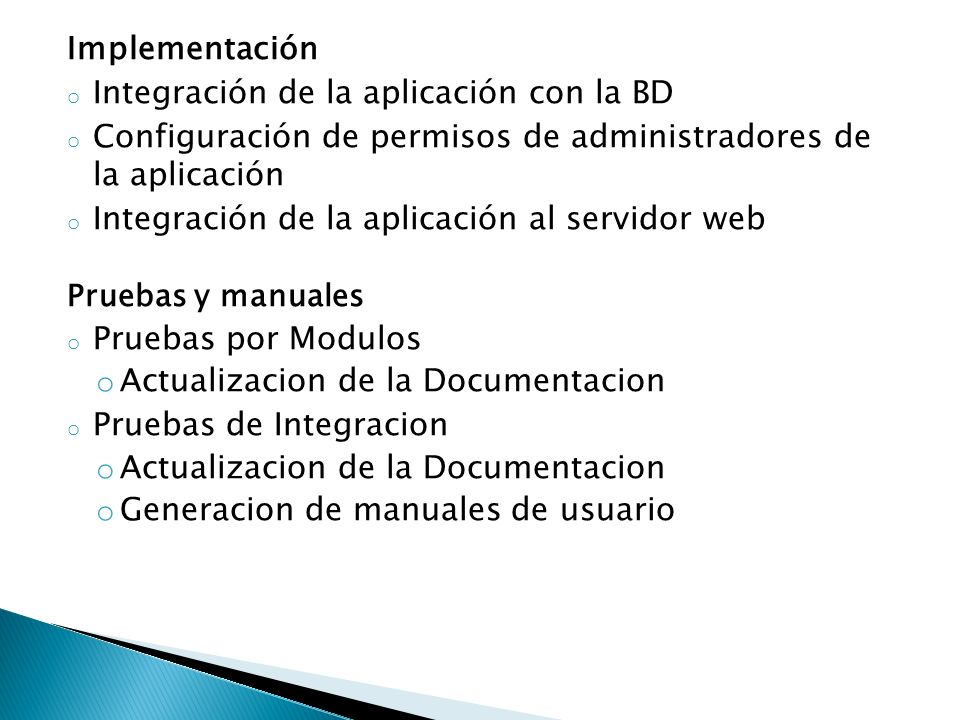 Implementación o Integración de la aplicación con la BD o Configuración de permisos de administradores de la aplicación o Integración de la aplicación