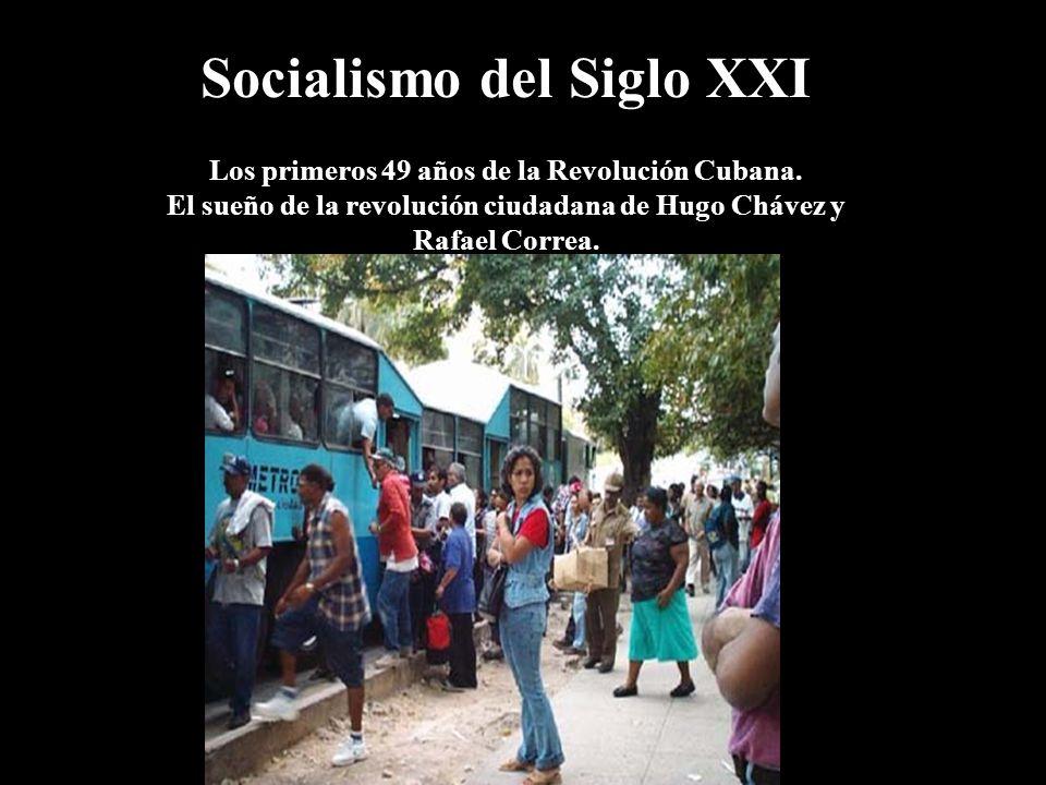 Socialismo del Siglo XXI Los primeros 49 años de la Revolución Cubana. El sueño de la revolución ciudadana de Hugo Chávez y Rafael Correa.