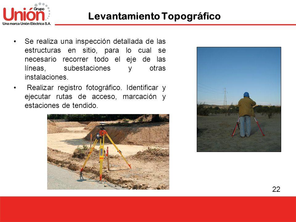 22 Levantamiento Topográfico Se realiza una inspección detallada de las estructuras en sitio, para lo cual se necesario recorrer todo el eje de las lí