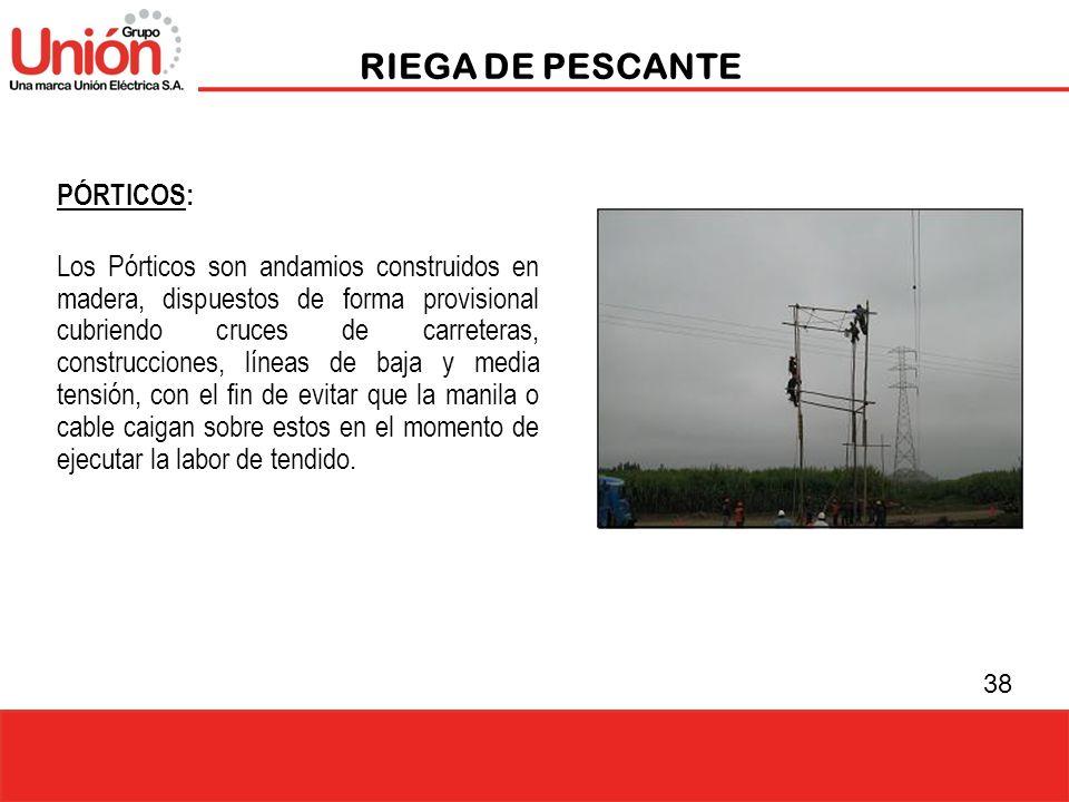38 RIEGA DE PESCANTE PÓRTICOS: Los Pórticos son andamios construidos en madera, dispuestos de forma provisional cubriendo cruces de carreteras, constr