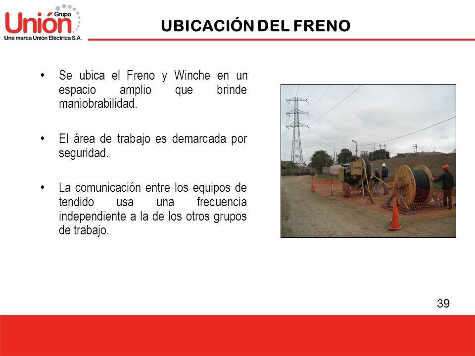 39 UBICACIÓN DEL FRENO Se ubica el Freno y Winche en un espacio amplio que brinde maniobrabilidad. El área de trabajo es demarcada por seguridad. La c