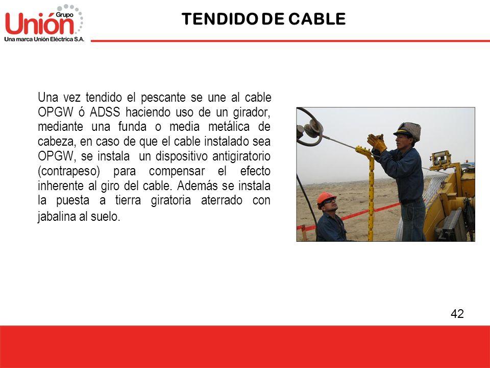 42 TENDIDO DE CABLE Una vez tendido el pescante se une al cable OPGW ó ADSS haciendo uso de un girador, mediante una funda o media metálica de cabeza,