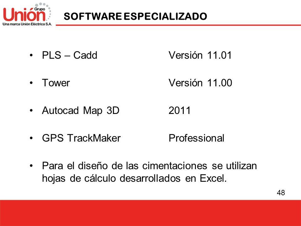 48 SOFTWARE ESPECIALIZADO PLS – Cadd Versión 11.01 TowerVersión 11.00 Autocad Map 3D 2011 GPS TrackMaker Professional Para el diseño de las cimentacio