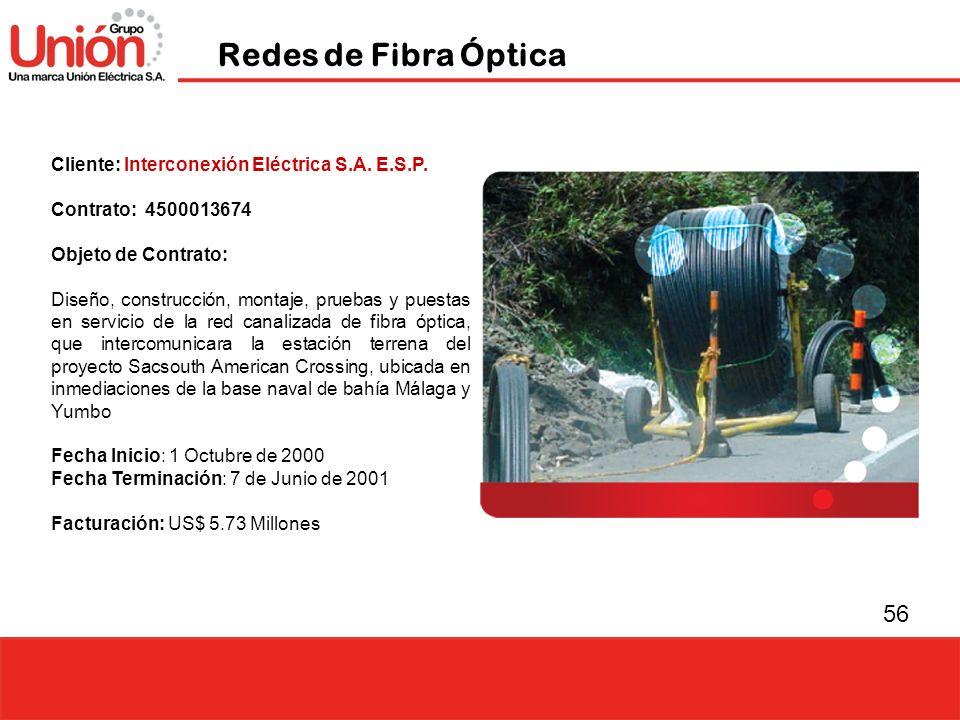 56 Redes de Fibra Óptica Cliente: Interconexión Eléctrica S.A. E.S.P. Contrato: 4500013674 Objeto de Contrato: Diseño, construcción, montaje, pruebas