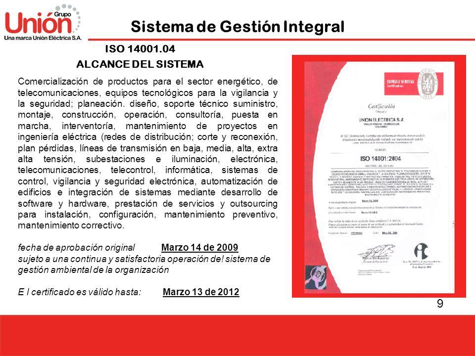 9 Sistema de Gestión Integral ISO 14001.04 ALCANCE DEL SISTEMA Comercialización de productos para el sector energético, de telecomunicaciones, equipos