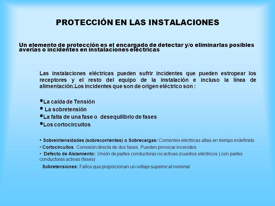 PROTECCIÓN EN LAS INSTALACIONES Las instalaciones eléctricas pueden sufrir incidentes que pueden estropear los receptores y el resto del equipo de la