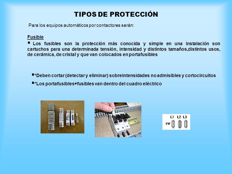 TIPOS DE PROTECCIÓN Para los equipos automáticos por contactores serán: Fusible Los fusibles son la protección más conocida y simple en una instalació