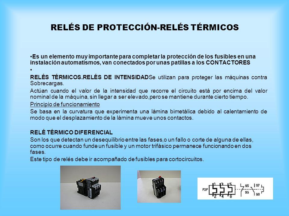 RELÉS DE PROTECCIÓN-RELÉS TÉRMICOS Es un elemento muy importante para completar la protección de los fusibles en una instalación automatismos, van con