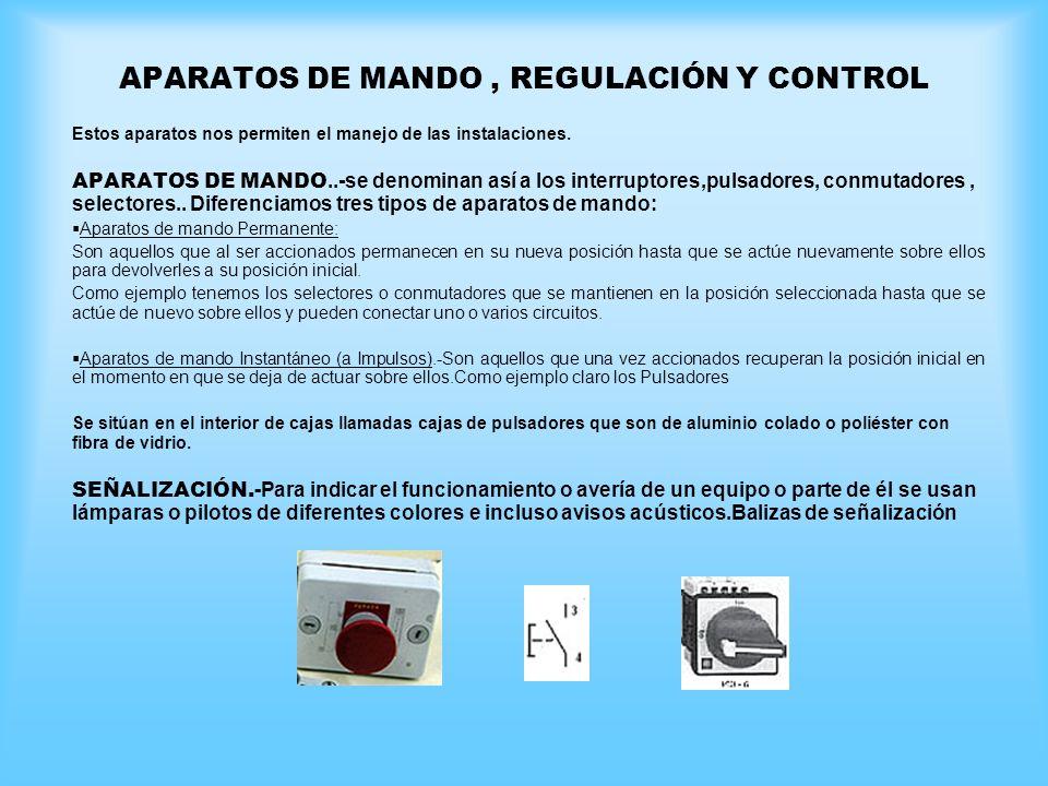 APARATOS DE MANDO, REGULACIÓN Y CONTROL Estos aparatos nos permiten el manejo de las instalaciones. APARATOS DE MANDO..-se denominan así a los interru
