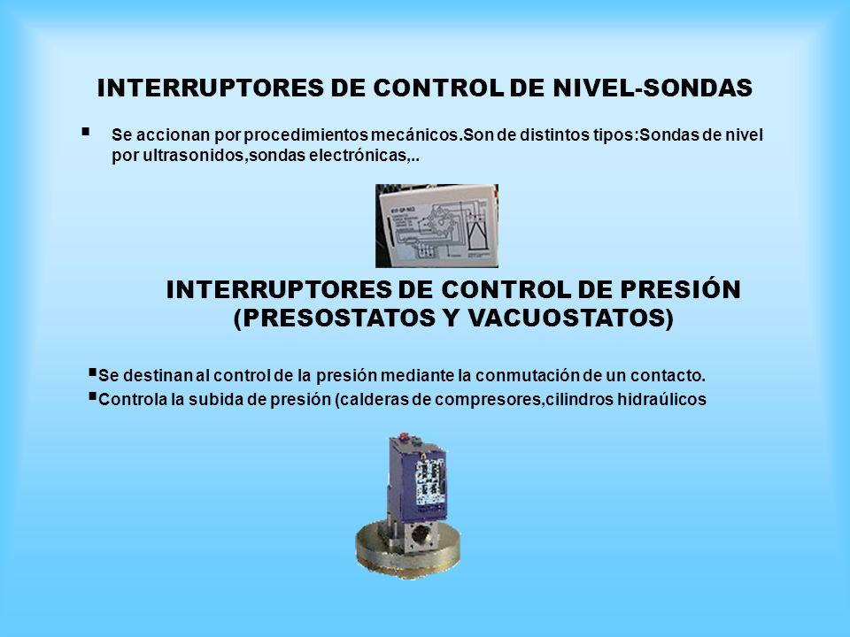 INTERRUPTORES DE CONTROL DE NIVEL-SONDAS Se accionan por procedimientos mecánicos.Son de distintos tipos:Sondas de nivel por ultrasonidos,sondas elect