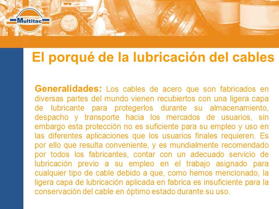 El porqué de la lubricación del cables Generalidades: Los cables de acero que son fabricados en diversas partes del mundo vienen recubiertos con una l