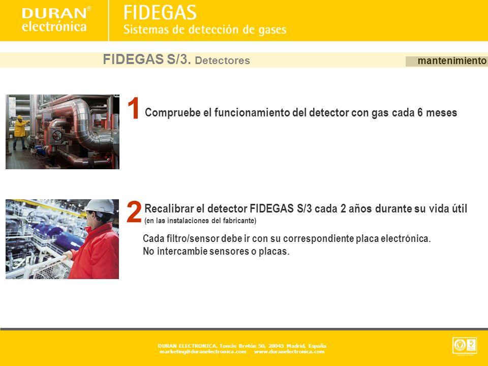 DURAN ELECTRONICA. Tomás Bretón 50, 28045 Madrid, España marketing@duranelectronica.com www.duranelectronica.com mantenimiento FIDEGAS S/3. Detectores