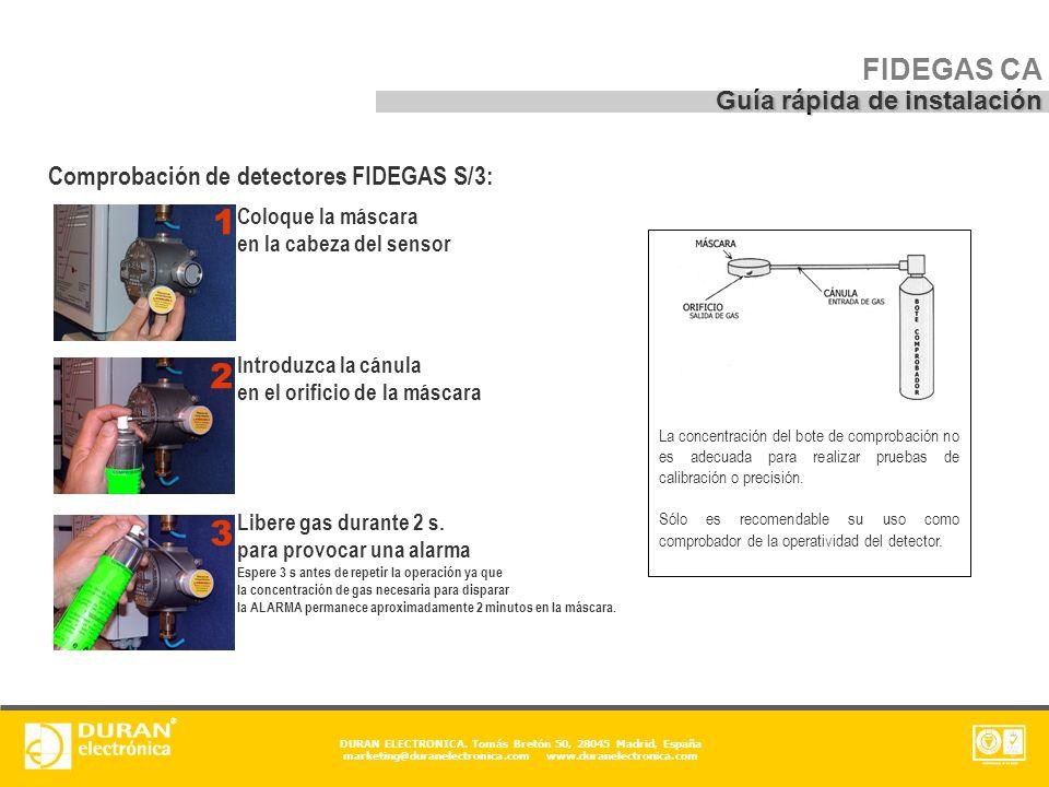DURAN ELECTRONICA. Tomás Bretón 50, 28045 Madrid, España marketing@duranelectronica.com www.duranelectronica.com Comprobación de detectores FIDEGAS S/