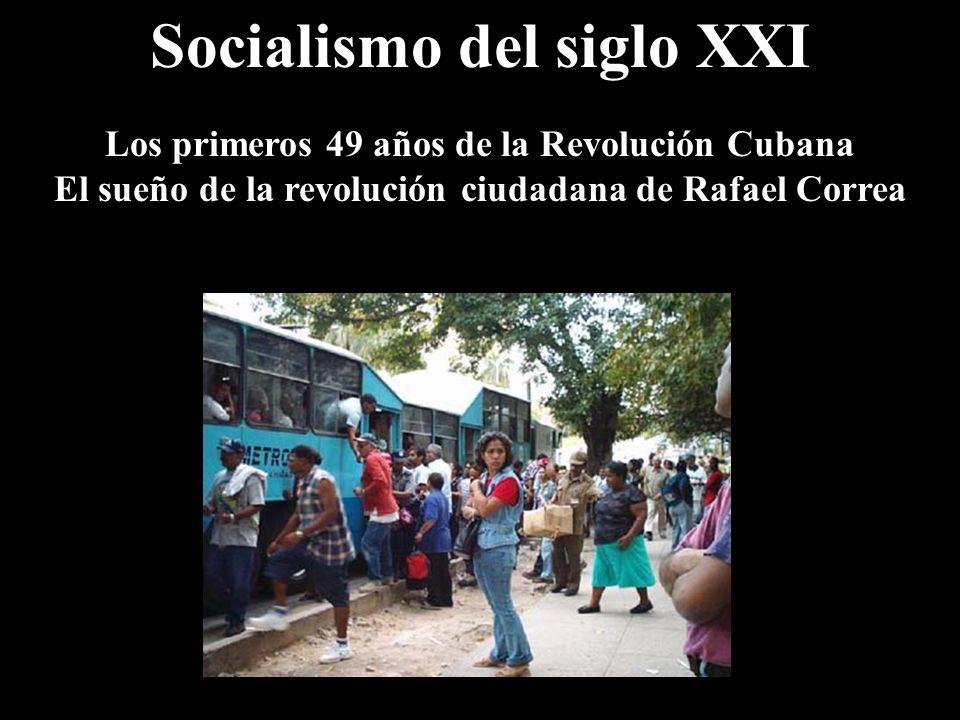Socialismo del siglo XXI Los primeros 49 años de la Revolución Cubana El sueño de la revolución ciudadana de Rafael Correa