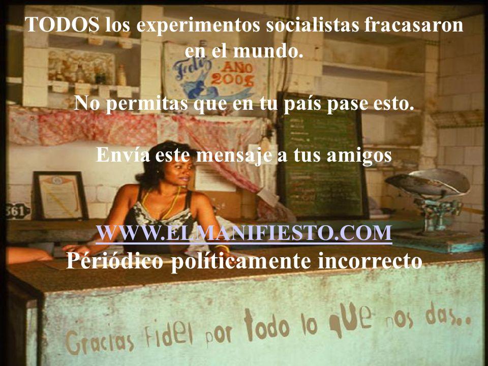 TODOS los experimentos socialistas fracasaron en el mundo. No permitas que en tu país pase esto. Envía este mensaje a tus amigos WWW.ELMANIFIESTO.COM