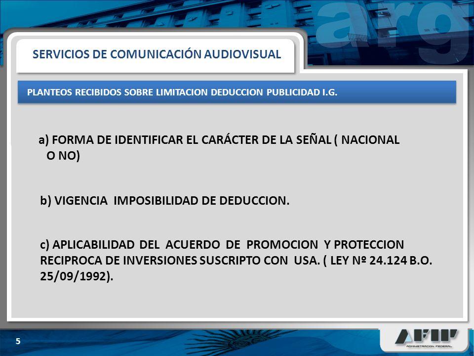 SITUACION ACTUAL - 6 a y b ) INTEGRA LA BASE DEL GRAVAMEN SOBRE LOS SERVICIOS DE COMUNICACIÓN AUDIOVISUAL SERVICIOS DE COMUNICACIÓN AUDIOVISUAL c) PERIODO 9/10 AL 12/10 : CORRESPONDE LIQUIDAR GRAVAMEN LEY DE RADIODIFUSION Nº 22.285 d) CORRESPONDE SOLICITAR CUIT Y ALTA DEL GRAVAMEN POR MEDIO DEL REPRESENTANTE EN EL PAÍS.