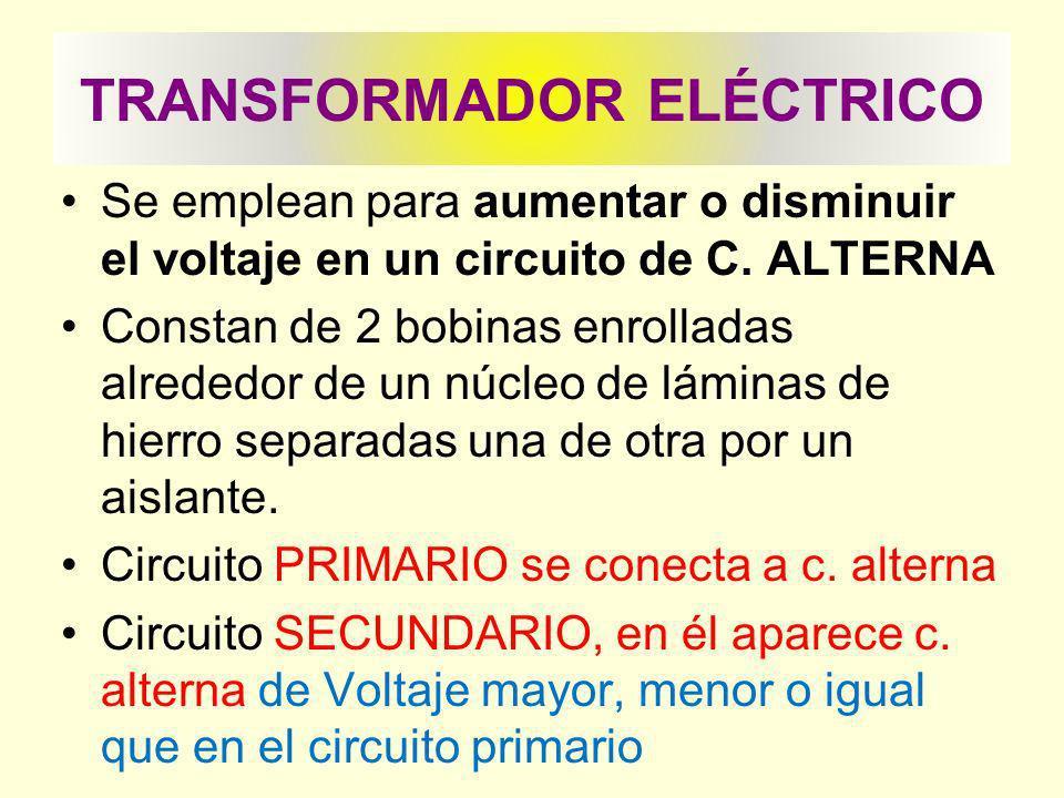 TRANSFORMADOR ELÉCTRICO Se emplean para aumentar o disminuir el voltaje en un circuito de C.