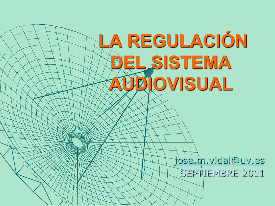 LA REGULACIÓN DEL SISTEMA AUDIOVISUAL LA REGULACIÓN DEL SISTEMA AUDIOVISUAL jose.m.vidal@uv.es SEPTIEMBRE 2011