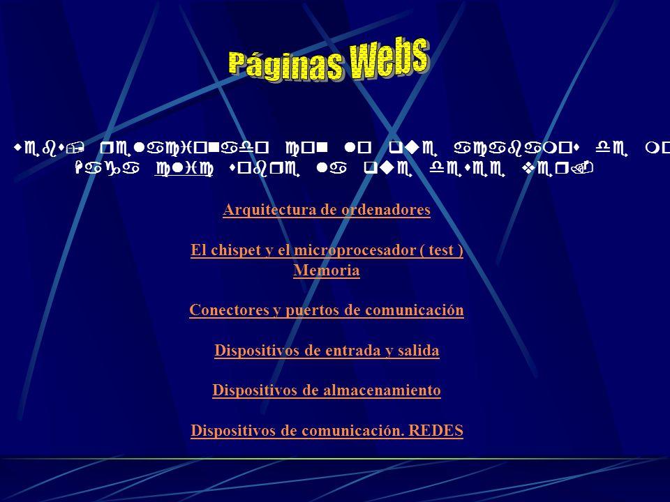 Páginas webs, relacionado con lo que acabamos de mostrar. Haga clic sobre la que desee ver. Arquitectura de ordenadores El chispet y el microprocesado