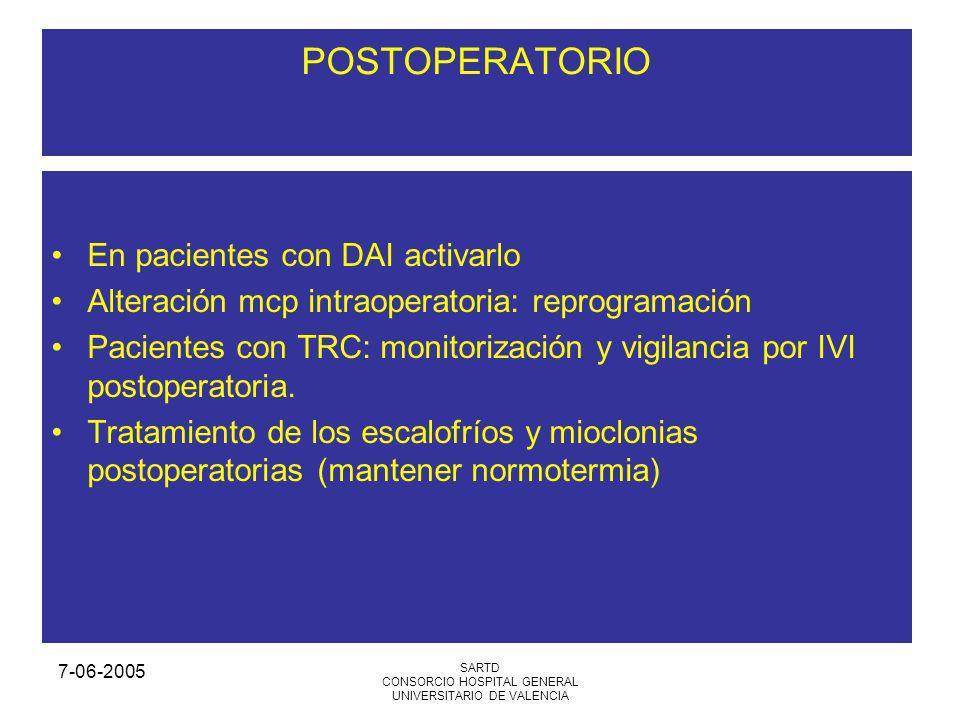 7-06-2005 SARTD CONSORCIO HOSPITAL GENERAL UNIVERSITARIO DE VALENCIA POSTOPERATORIO En pacientes con DAI activarlo Alteración mcp intraoperatoria: reprogramación Pacientes con TRC: monitorización y vigilancia por IVI postoperatoria.