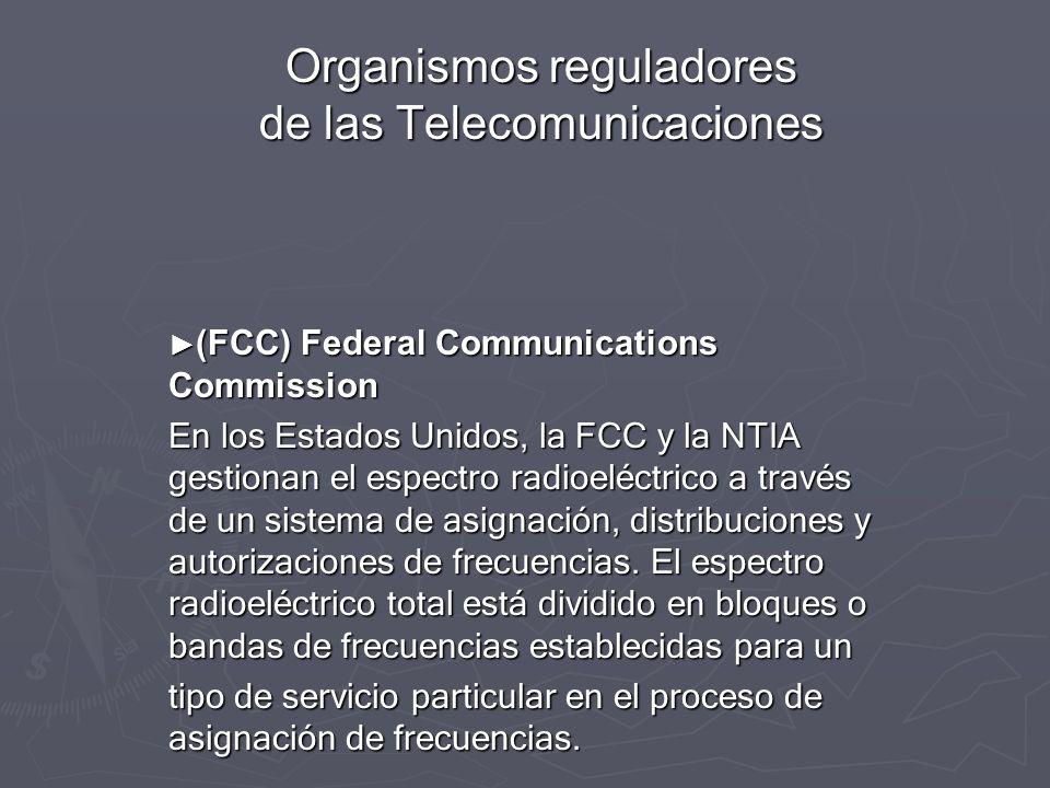 Organismos reguladores de las Telecomunicaciones (FCC) Federal Communications Commission (FCC) Federal Communications Commission En los Estados Unidos