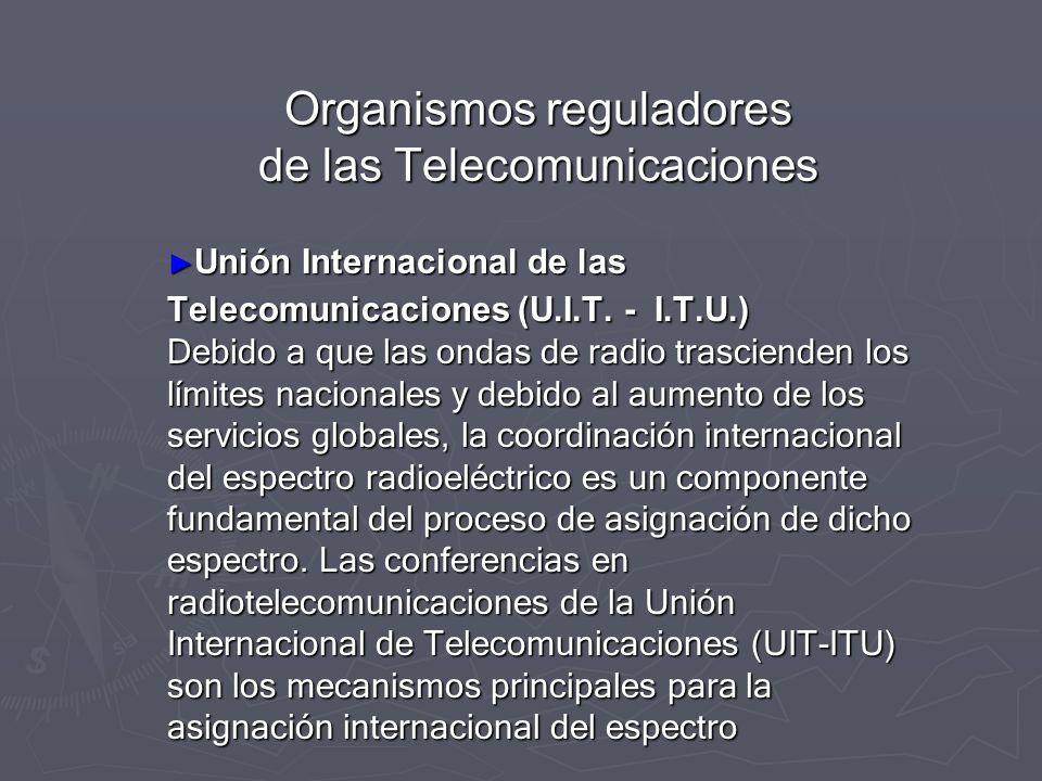 Organismos reguladores de las Telecomunicaciones Unión Internacional de las Telecomunicaciones (U.I.T. - I.T.U.) Debido a que las ondas de radio trasc