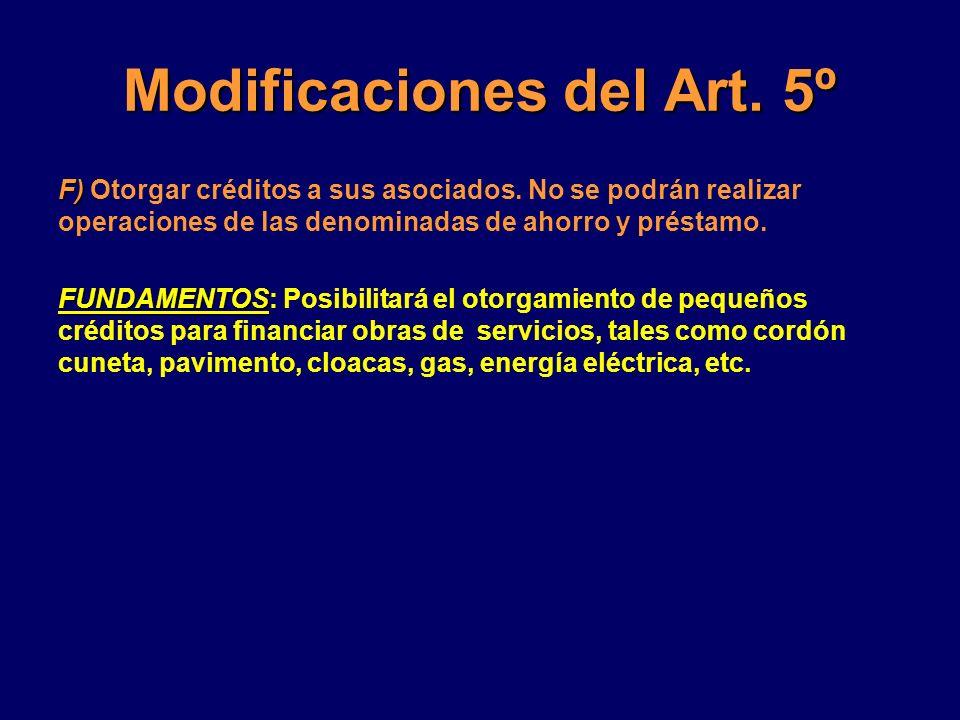 Modificaciones del Art. 5º F) F) Otorgar créditos a sus asociados. No se podrán realizar operaciones de las denominadas de ahorro y préstamo. FUNDAMEN