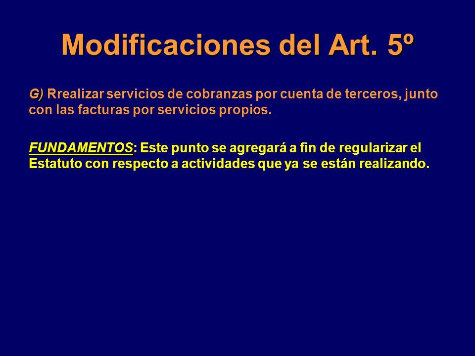 Modificaciones del Art. 5º G) G) Rrealizar servicios de cobranzas por cuenta de terceros, junto con las facturas por servicios propios. FUNDAMENTOS FU