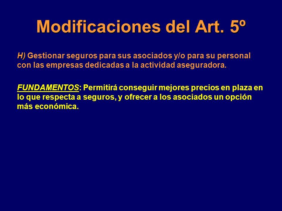 Modificaciones del Art. 5º H) H) Gestionar seguros para sus asociados y/o para su personal con las empresas dedicadas a la actividad aseguradora. FUND