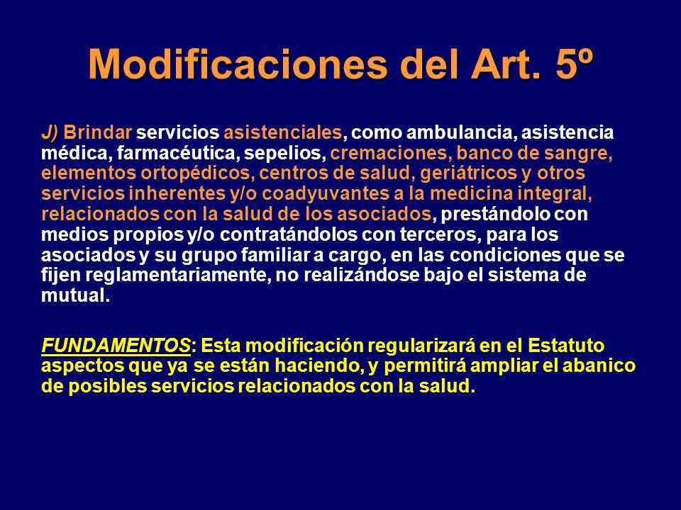 Modificaciones del Art. 5º J) J) Brindar servicios asistenciales, como ambulancia, asistencia médica, farmacéutica, sepelios, cremaciones, banco de sa